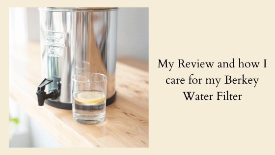 My Review and how I care for my Berkey Water Filter